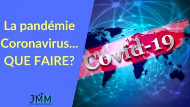 La pandémie Coronavirus… QUE FAIRE?